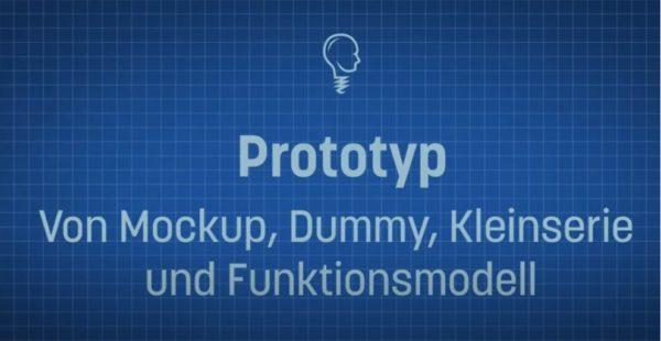 Der Prototyp – von Mockup, Dummy, Kleinserie und Funktionsmodell